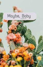 Maybe, Baby ||《Jaerosé》 by larriohsah