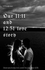 OUR 11:11 AND 12:51 LOVE STORY. by ynangbuwan