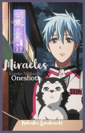 Miracles    Kuroko no Basuke Oneshots ✔ by Kohaku_Leonhardt