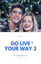 Go Live Your Way Season 3 by hellodarkness456