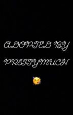Adopted by prettymuch 🥳 by ricchbabyy