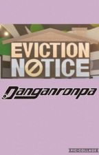Eviction Notice 3: Danganronpa by _TheBestBoy_