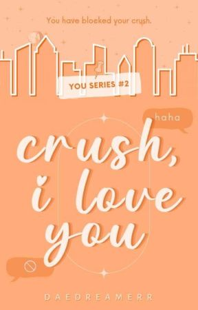 Crush, I Love You by daedreamerr