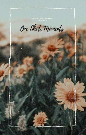 One Shot, Moments  by QueenElizabethsWatpd