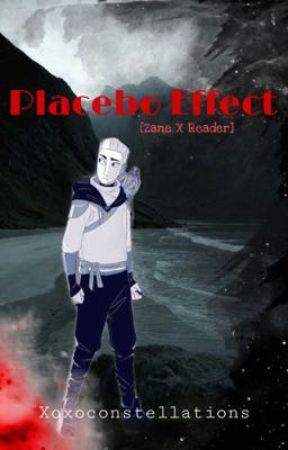 Placebo Effect: [Zane X Reader] by xoxoconstellations