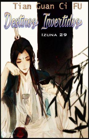 Destinos Invertidos ( Tian Guan Ci Fu) by IZUNA29
