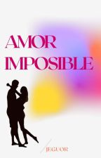 AMOR IMPOSIBLE by jeguor