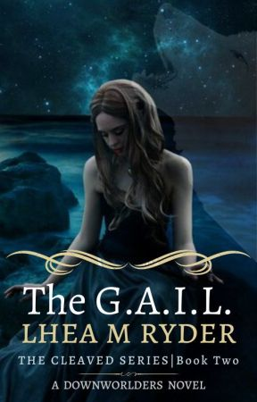 The G.A.I.L.| The Cleaved Series ||Book Two by LheaRyder