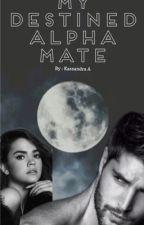 My Destined Alpha Mate by KaseyG94