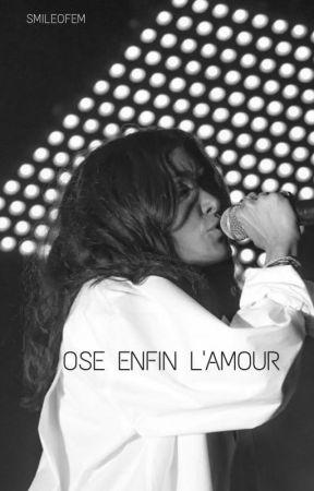 Ose enfin l'amour [JENIFER FANFICTION] by SmileOfEm