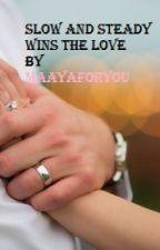 Slow and Steady wins the love by maayaforyou