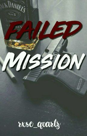 Failed Mission -BOOK #1[Completed] by rxse_qvartz
