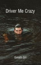 Driver me Crazy by GoliathGirl