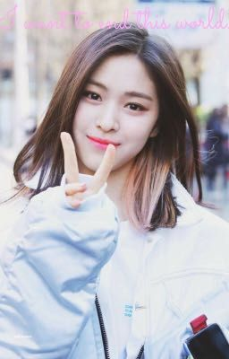 I want to end this world. Itzy Ryujin ff Male reader