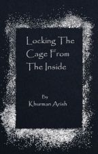 Locking the Cage from the Inside by KhurmanAarish