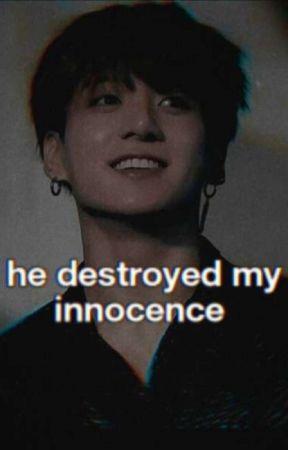 He destroyed my innocence  †K  by Taenillakook