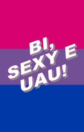 Bi, Sexy e  Uau! by leandroviital