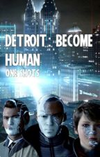 One Shots ➝ Detroit: Become Human (hiatus) by electricdecades