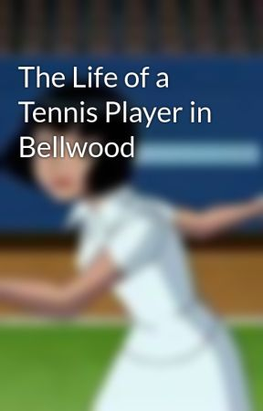 The Life of a Tennis Player in Bellwood by BellwoodTennisChamp