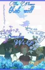 The Flower That Will Someday Wilt |Naruto Fanfic| by unrequitedlovestory-
