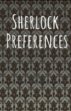 Sherlock Preferences by BaileyMarie635
