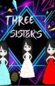 THREE SISTERS(Part 1) by fhadzyyyx7anpanman