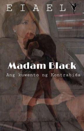 MADAM BLACK: Kuwento Ng Kontrabida (ON GOING) by eiaeiael