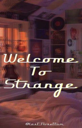 • Welcome To Strange •  by LastRosettum