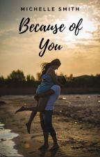 Because of You by MichelleSmith473