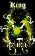 King Izuku: Awakened Powers by Christalle_m_