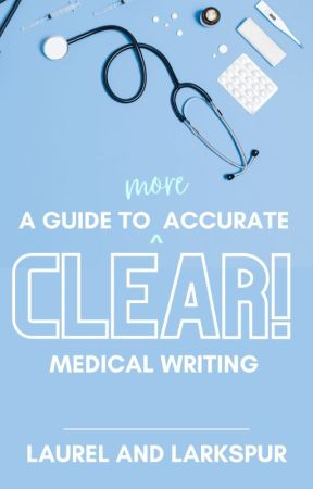 Clear! A Guide to (more) Accurate Medical Writing by laurelandlarkspur