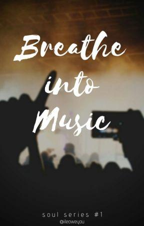 Breathe into Music (soul series #1) by ileoweyou