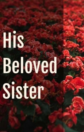 His Beloved Sister by ohlililac