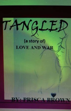 Tangled - A Story Of Love And War [Completed] by prisca_brown
