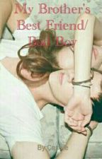 My Brother's Best Friend/Bad Boy (Book 1) by C4_Faith16
