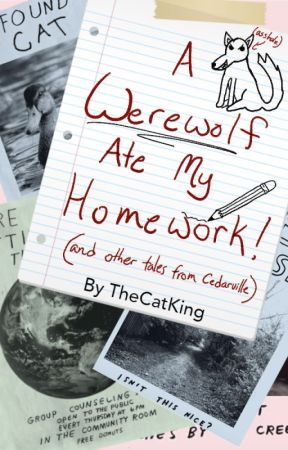 A Werewolf Ate My Homework (and other tales from Cedarville) by TheCatKing