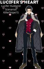 Lucifer's Heart {Lucifer Husband Scenarios} by KillerSnipe15