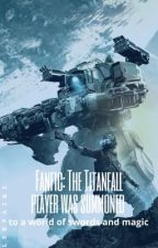 Fanfic: The Titanfall player was summoned to a world of swords and magic  by Lerpa2k2