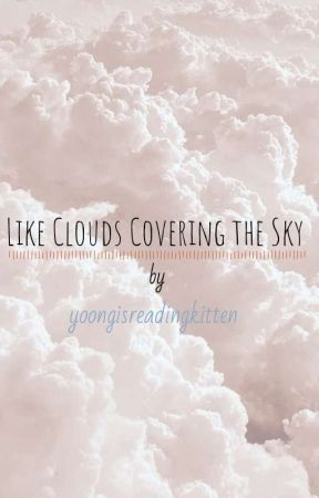 •Like Clouds Covering The Sky• [DISCONTINUED] by yoongisreadingkitten
