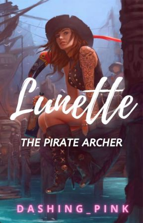 LUNETTE: THE PIRATE ARCHER | ON HOLD by Dashing_Pink