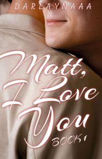 Matt, I Love You (B×B) [BOOK 1] cover