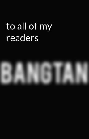 to all of my readers  by kpop_inyourarea