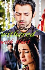 💔 Withered with Hurt 💔 [ Completed] by Mamree