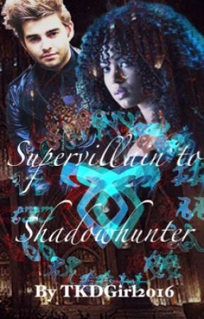 Supervillain to Shadowhunter (On Hold) by TKDGirl2016
