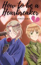 How to be a Heartbreaker [FrUk] by FelicianoOuma