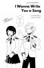 I Wanna Write You a Song (A Kamijirou Love Story) by author9999