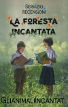 La Foresta Incantata {SERVIZIO RECENSIONI APERTO} cover