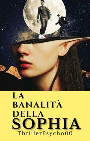 La banalità della Sophia. by ThrillerPsycho00