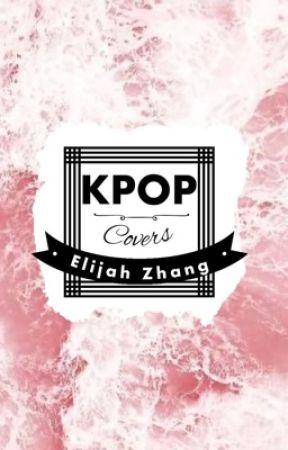 K-pop Covers || OPEN || by Elijah_Zhang