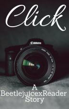 Click. (COMPLETED) (A BeetlejuicexReader story) by old-scars